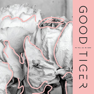 good tiger we will all be gone album artwork